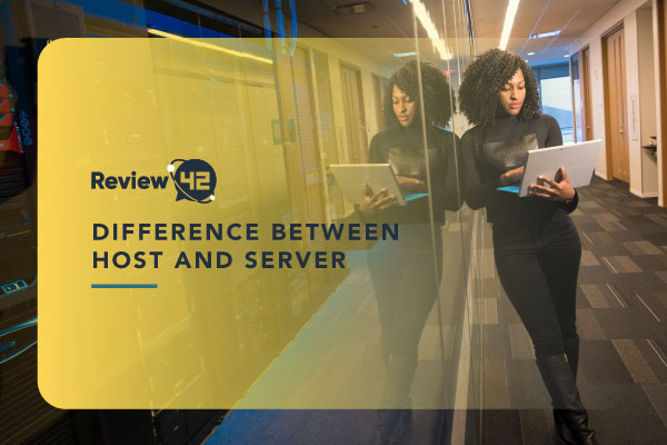 Difference Between Host and Server [Ultimate Guide 2021]