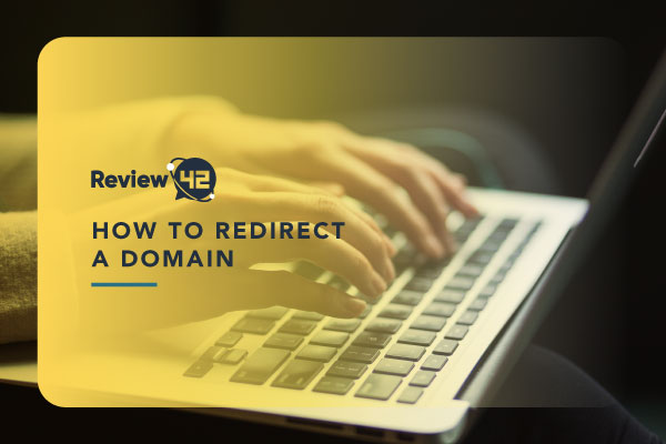How to Redirect a Domain [4 Ways to Do It & Types of Redirects]