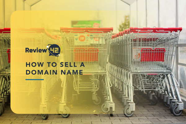 How to Sell a Domain Name [Easy-to-Follow Guide for 2021]