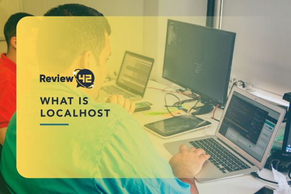 What Is Localhost [Different Reasons to Use It & FAQ]