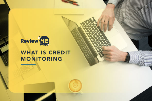What Is Credit Monitoring? [Ultimate Guide for 2021]