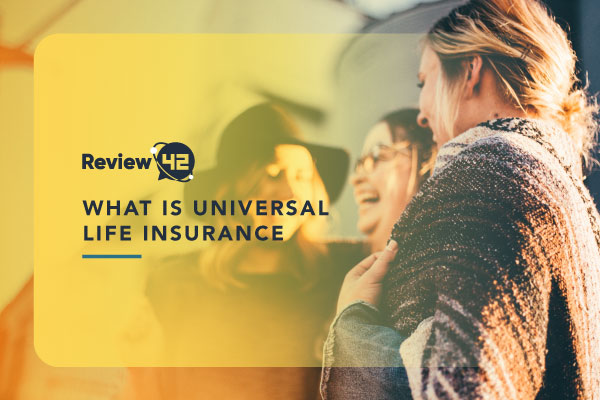 Universal Life Insurance [What It Is, Types, Cost, Benefits & Disadvantages]