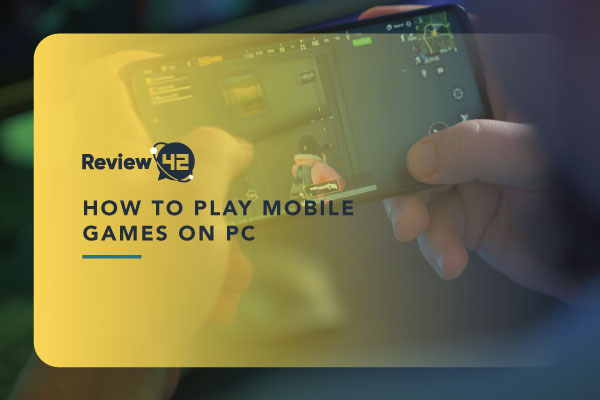 Ways to Play Mobile Games on Your PC [+ Pros & Cons]