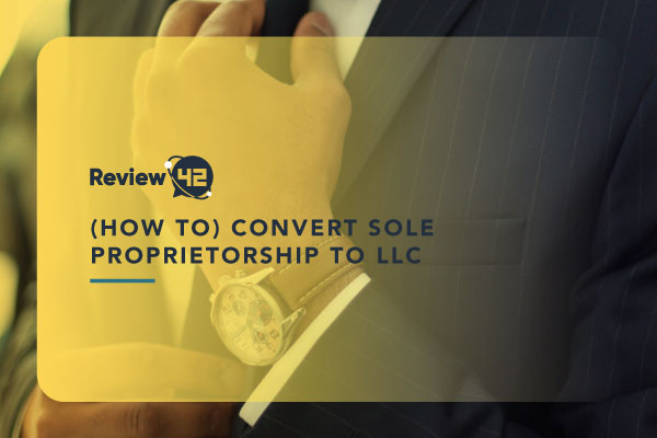 How to Convert a Sole Tradership to an LLC [The 2021 Guide]