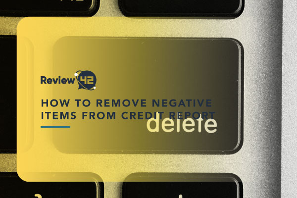Removing Negative Items From a Credit Report [How to Guide]