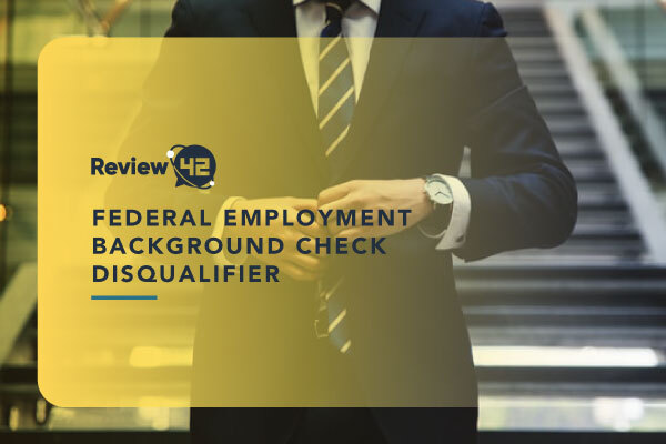 Background Check Disqualifiers for Federal Employment