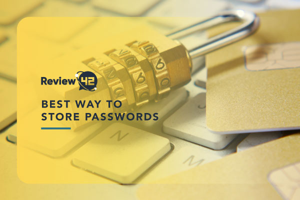 Ways to Store Passwords [& Other Means of Security Explained]