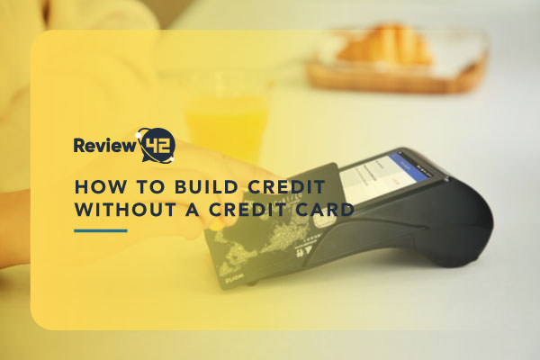 Ways to Build a Credit Score Without a Credit Card [Options in 2021]