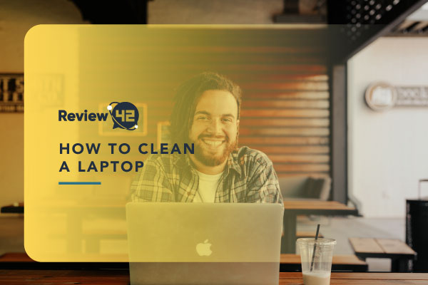 Cleaning Your Laptop Inside and Out [Easy-to-Follow Guide 2021]