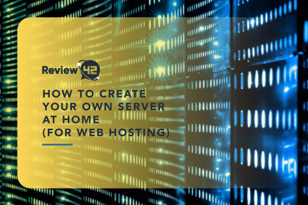 Creating a Server at Home for a Web Hosting [2021 Guide]