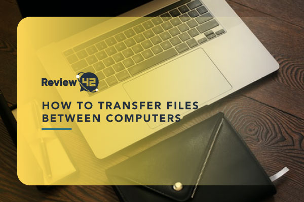 Transferring Files from One PC to Another [How-to Guide]