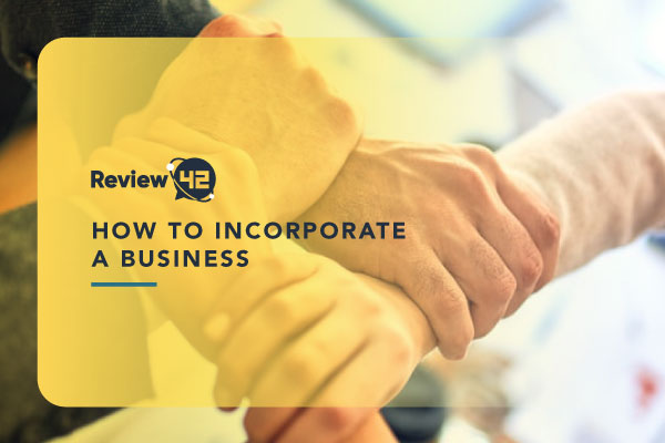 Incorporating a Business in 2021[Step-by-Step Guide]